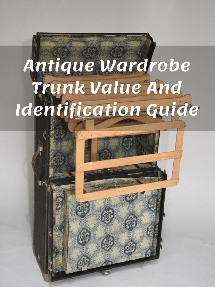 Antique Wardrobe Trunk Value And Identification Guide